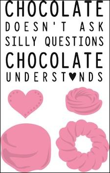 Chocolate doesn`t ask